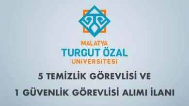 Malatya Turgut Özal Üniversitesi 5 Temizlik Görevlisi ve 1 Güvenlik Görevlisi Alımı