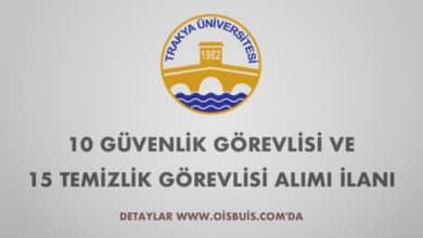 Trakya Üniversitesi 10 Güvenlik Görevlisi ve 15 Temizlik Görevlisi Alımı İlanı