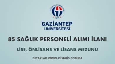 Gaziantep Üniversitesi Sözleşmeli 85 Sağlık Personeli Alımı