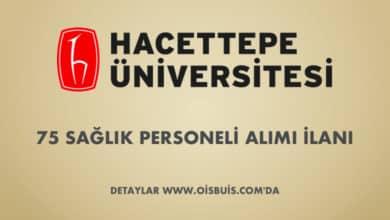 Hacettepe Üniversitesi Sözleşmeli 75 Sağlık Personeli Alımı