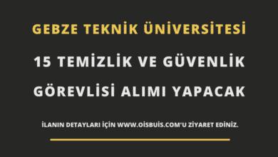Gebze Teknik Üniversitesi 15 Temizlik ve Güvenlik Görevlisi Alımı