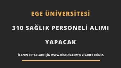 Ege Üniversitesi Sözleşmeli 310 Sağlık Personeli Alımı