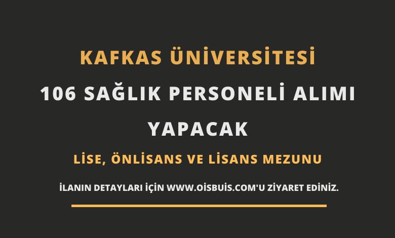 Kafkas Üniversitesi Sözleşmeli 106 Sağlık Personeli Alımı