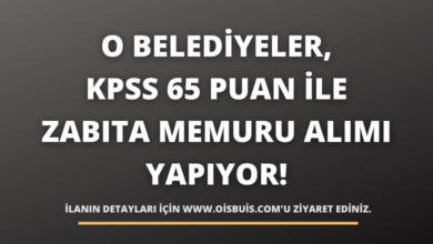 O Belediyeler, KPSS 65 Puan İle Zabıta Memuru Alımı Yapıyor!