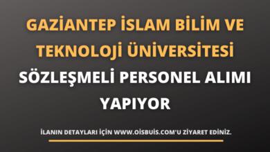 Gaziantep İslam Bilim ve Teknoloji Üniversitesi Sözleşmeli Personel Alımı Yapıyor