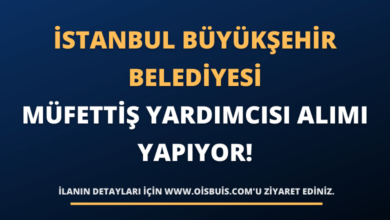 İstanbul Büyükşehir Belediyesi Müfettiş Yardımcısı Alımı Yapıyor!
