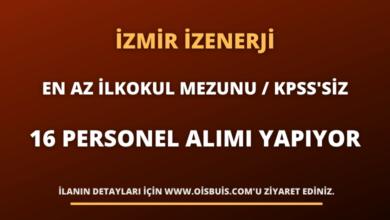 İzmir İZENERJİ En Az İlkokul Mezunu 16 Personel Alımı Yapıyor