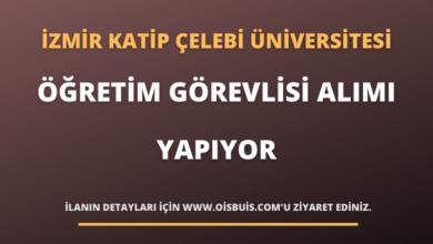 İzmir Katip Çelebi Üniversitesi Öğretim Görevlisi Alımı Yapıyor