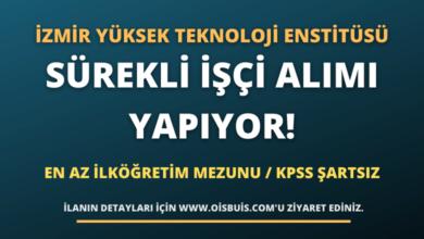 İzmir Yüksek Teknoloji Enstitüsü Sürekli İşçi Alımı Yapıyor!