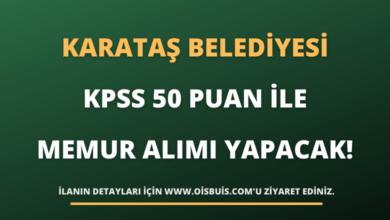 Karataş Belediyesi KPSS 50 Puan İle Memur Alımı Yapacak!