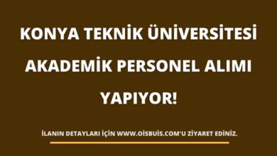 Konya Teknik Üniversitesi Akademik Personel Alımı Yapıyor!