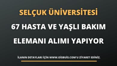 Selçuk Üniversitesi 67 Hasta ve Yaşlı Bakım Elemanı Alımı
