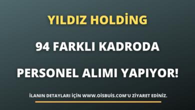 Yıldız Holding 94 Farklı Kadroda Personel Alımı Yapıyor!