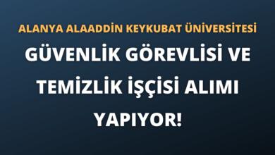 Alanya Alaaddin Keykubat Üniversitesi Güvenlik Görevlisi ve Temizlik İşçisi Alımı Yapıyor!