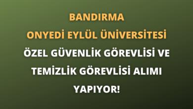 Bandırma Onyedi Eylül Üniversitesi Özel Güvenlik Görevlisi ve Temizlik Görevlisi Alımı Yapıyor!