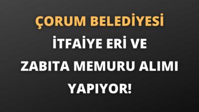 Çorum Belediye Başkanlığı İtfaiye Eri ve Zabıta Memuru Alımı Yapıyor!