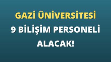 Gazi Üniversitesi Sözleşmeli 9 Bilişim Personeli Alacak!
