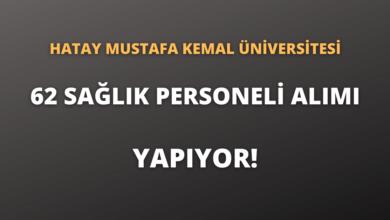 Hatay Mustafa Kemal Üniversitesi 62 Sağlık Personeli Alımı Yapıyor!