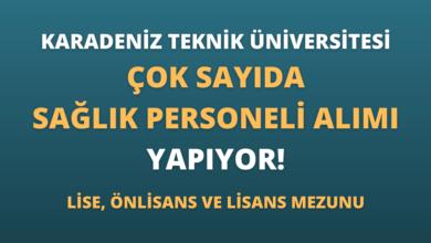 Karadeniz Teknik Üniversitesi Çok Sayıda Sağlık Personeli Alımı Yapıyor!