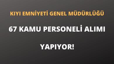 Kıyı Emniyeti Genel Müdürlüğü 67 Kamu Personeli Alımı Yapıyor!