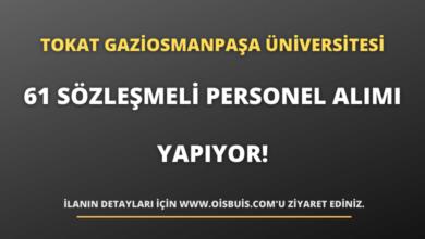 Tokat Gaziosmanpaşa Üniversitesi 61 Sözleşmeli Personel Alımı Yapıyor!