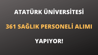 Atatürk Üniversitesi 361 Sözleşmeli Sağlık Personeli Alımı Yapıyor!