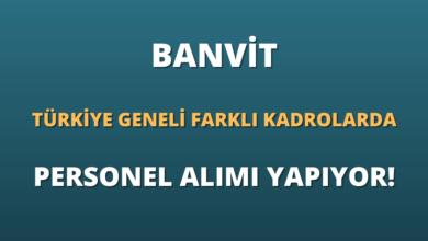 Banvit Türkiye Geneli Farklı Kadrolarda Personel Alımı Yapıyor!