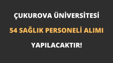 Çukurova Üniversitesi 54 Sağlık Personeli Alımı Yapılacaktır!
