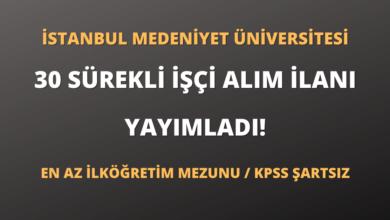İstanbul Medeniyet Üniversitesi 30 Sürekli İşçi Alım İlanı Yayımladı!
