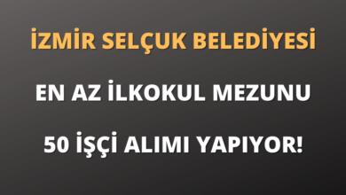 İzmir Selçuk Belediyesi En Az İlkokul Mezunu 50 İşçi Alımı Yapıyor!
