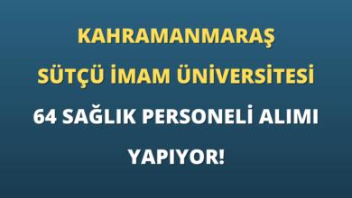 Kahramanmaraş Sütçü İmam Üniversitesi 64 Sözleşmeli Sağlık Personeli Alımı Yapıyor!