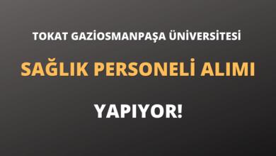 Tokat Gaziosmanpaşa Üniversitesi Sözleşmeli Sağlık Personeli Alımı Yapıyor!