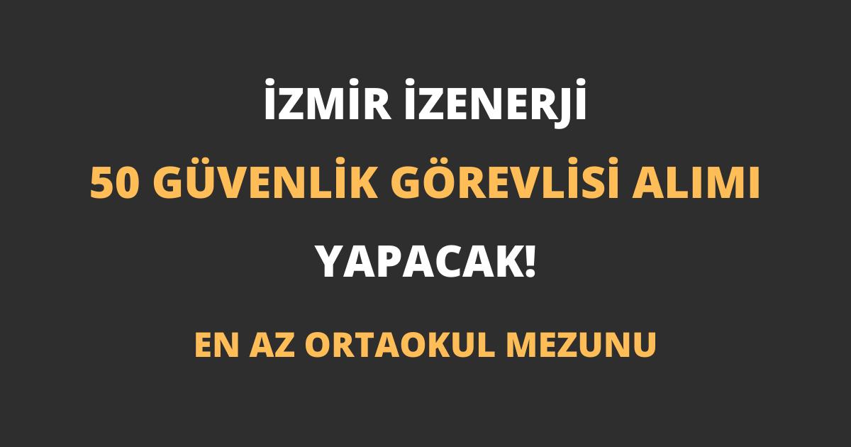 İzmir İZENERJİ 50 Güvenlik Görevlisi Alımı Yapacak!