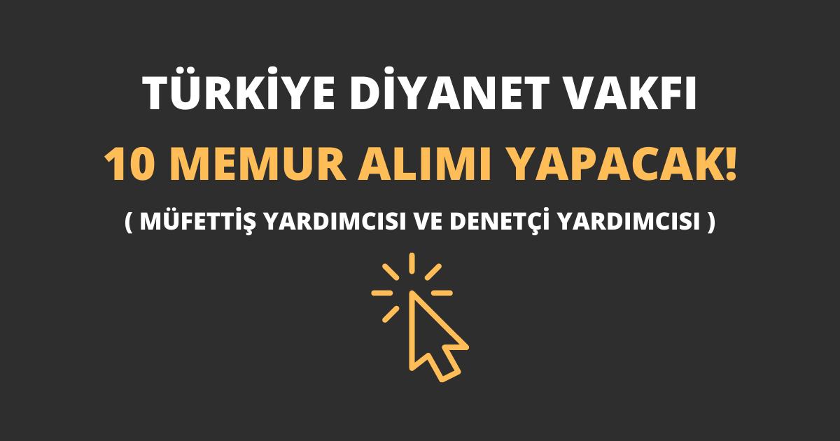 Türkiye Diyanet Vakfı 10 Memur Alımı Yapacak!