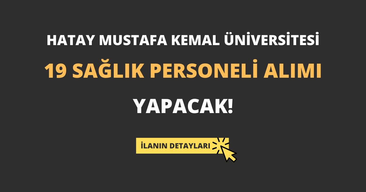 Hatay Mustafa Kemal Üniversitesi 19 Sağlık Personeli Alımı Yapacak!