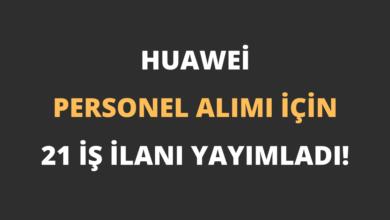 Huawei Personel Alımı İçin 21 İş İlanı Yayımladı!