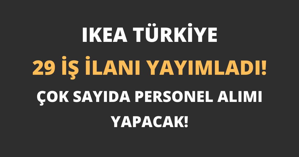 IKEA Türkiye 29 İş İlanı Yayımladı Çok Sayıda Personel Alımı Yapacak!