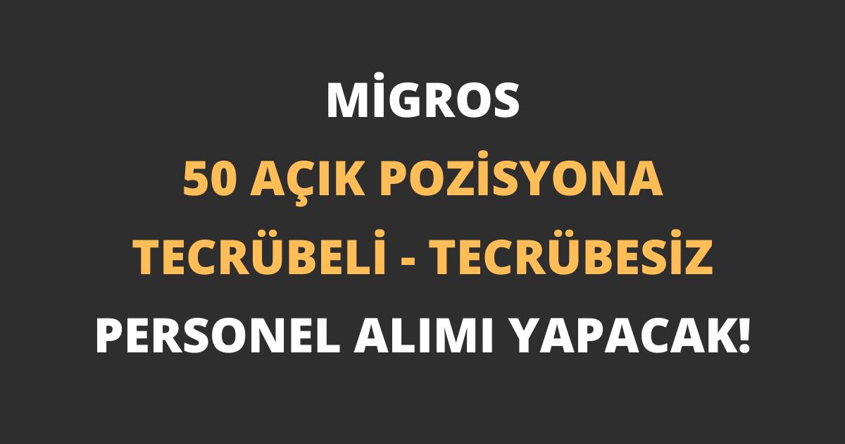 Migros 50 Açık Pozisyona Tecrübeli Tecrübesiz Personel Alımı Yapacak!
