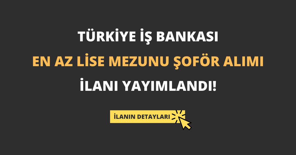 Türkiye İş Bankası En Az Lise Mezunu Şoför Alımı İlanı Yayımlandı!
