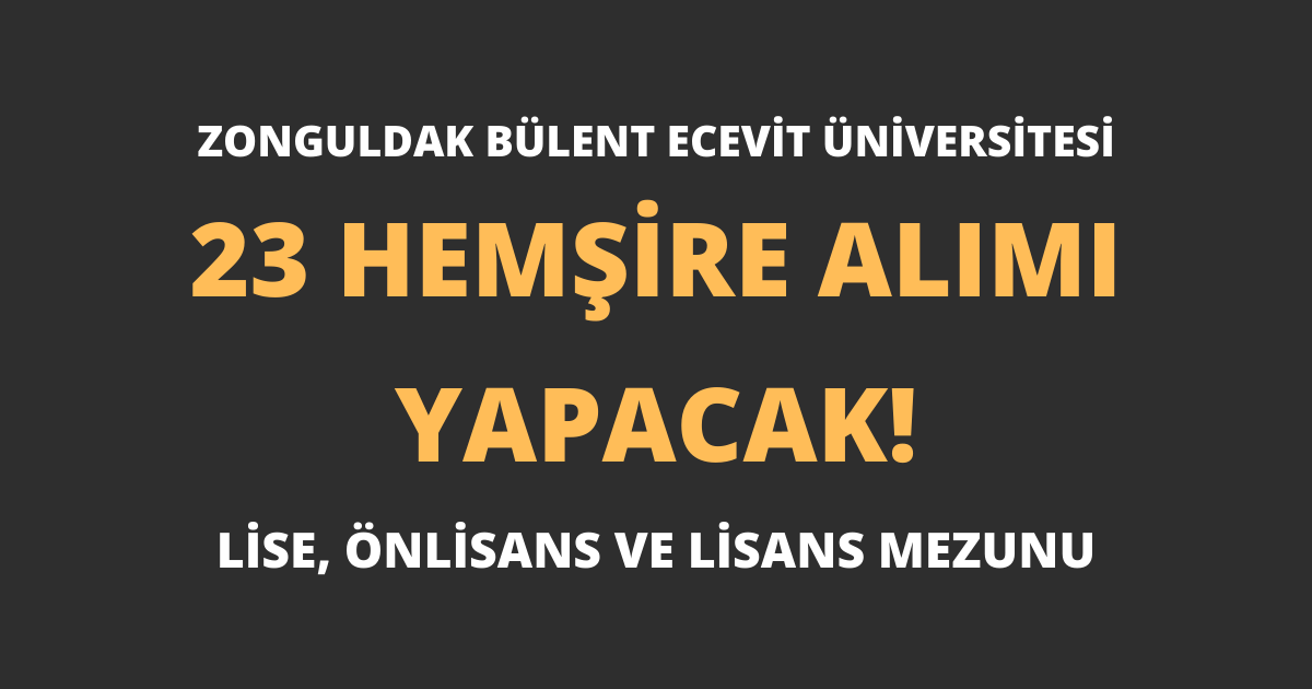 Zonguldak Bülent Ecevit Üniversitesi 23 Hemşire Alımı Yapacak!