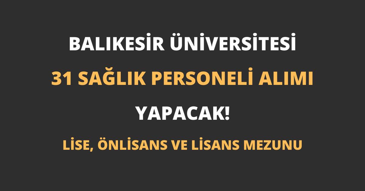Balıkesir Üniversitesi 31 Sağlık Personeli Alımı Yapacak!