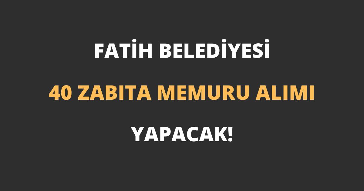 Fatih Belediyesi 40 Zabıta Memuru Alımı Yapacak!