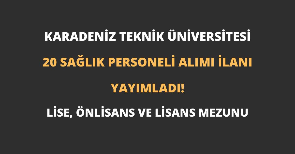 Karadeniz Teknik Üniversitesi 20 Sağlık Personeli Alımı İlanı Yayımladı!