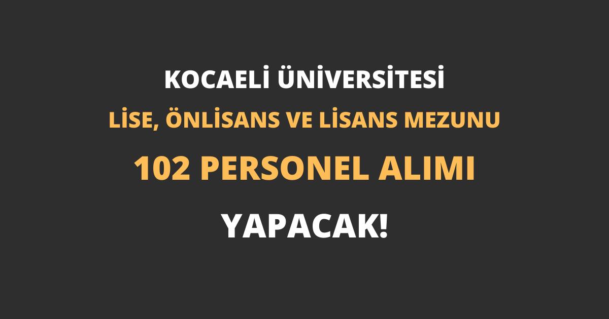 Kocaeli Üniversitesi Lise, Önlisans ve Lisans Mezunu 102 Personel Alımı Yapacak!