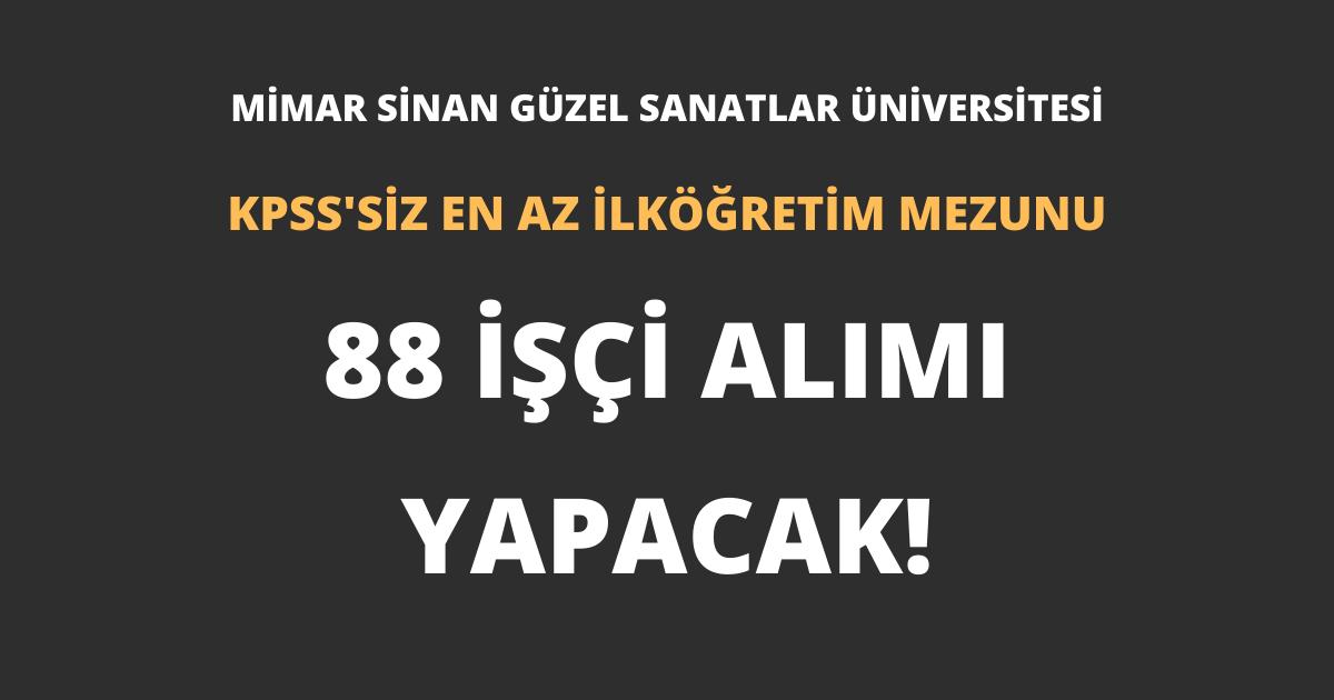 Mimar Sinan Güzel Sanatlar Üniversitesi En Az İlköğretim Mezunu 88 İşçi Alımı Yapacak!