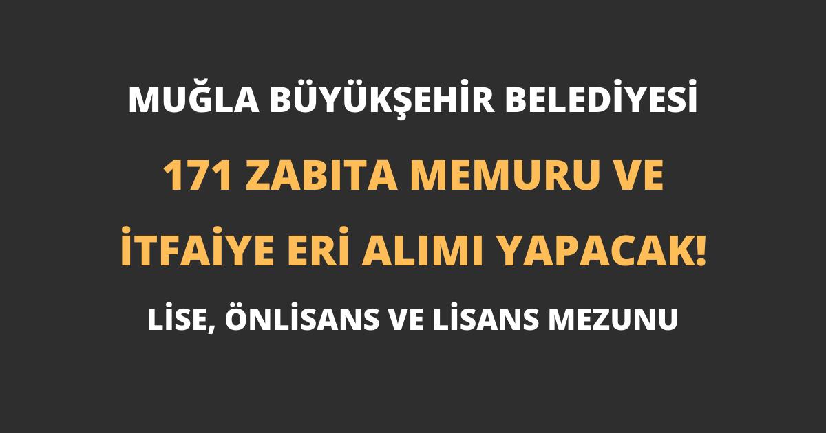 Muğla Büyükşehir Belediyesi 171 Zabıta Memuru ve İtfaiye Eri Alımı Yapacak!
