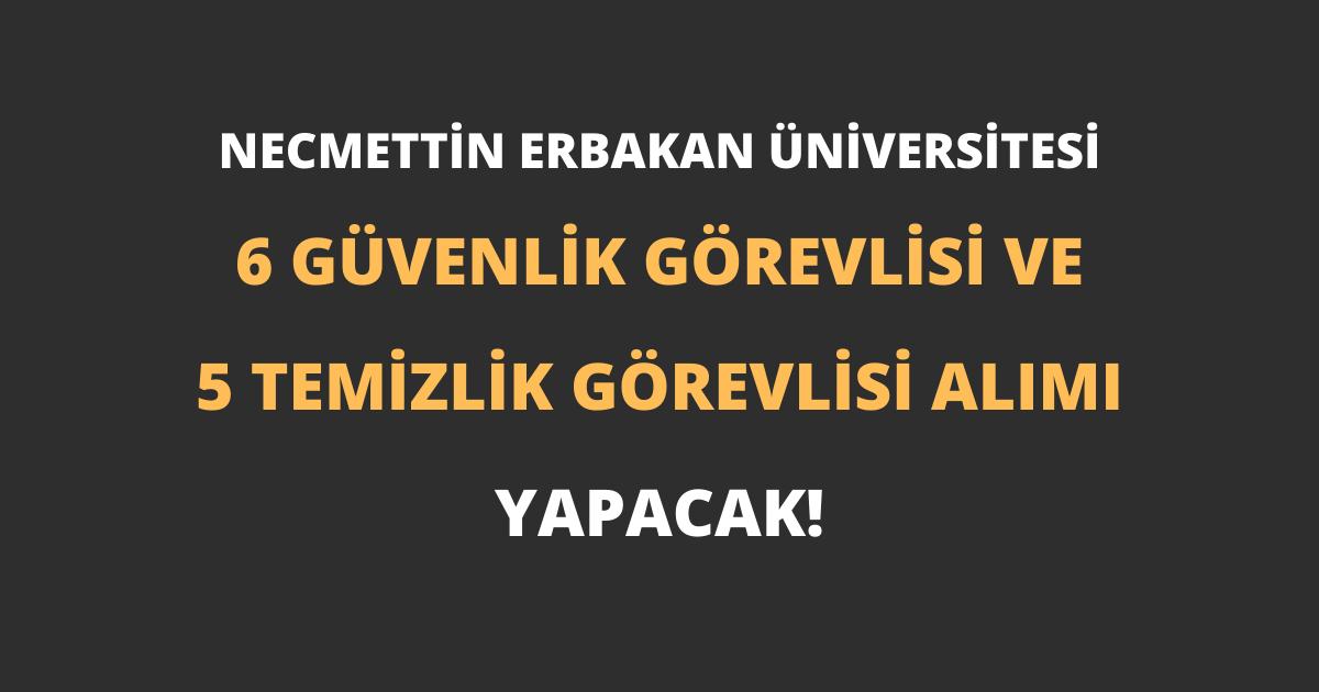 Necmettin Erbakan Üniversitesi 6 Güvenlik Görevlisi ve 5 Temizlik Görevlisi Alımı Yapacak!
