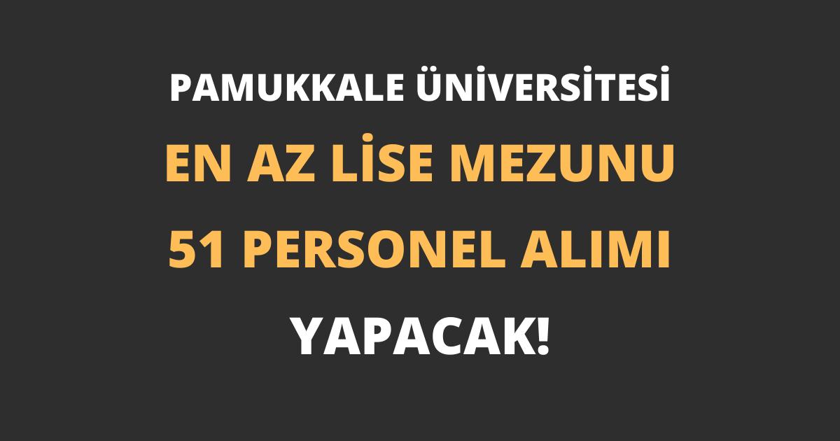 Pamukkale Üniversitesi En Az Lise Mezunu 51 Personel Alımı Yapacak!