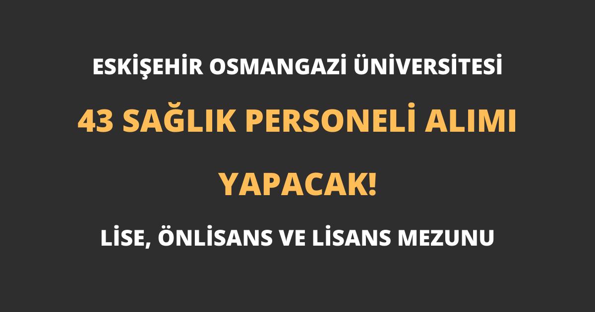 Eskişehir Osmangazi Üniversitesi 43 Sağlık Personeli Alımı