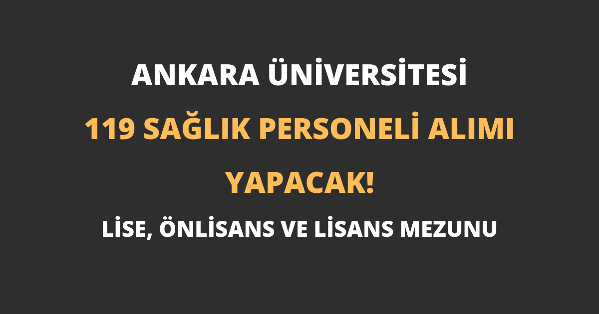 Ankara Üniversitesi 119 Sağlık Personeli Alımı Yapacak!